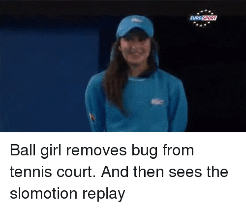 Funny, Girls, and Girl: EUROSPORT Ball girl removes bug from tennis court. And then sees the slomotion replay