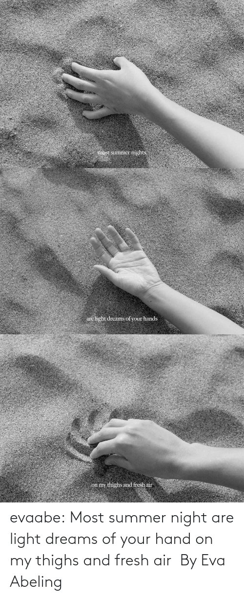 Dreams: evaabe: Most summer night are light dreams of your hand on my thighs and fresh air  By Eva Abeling