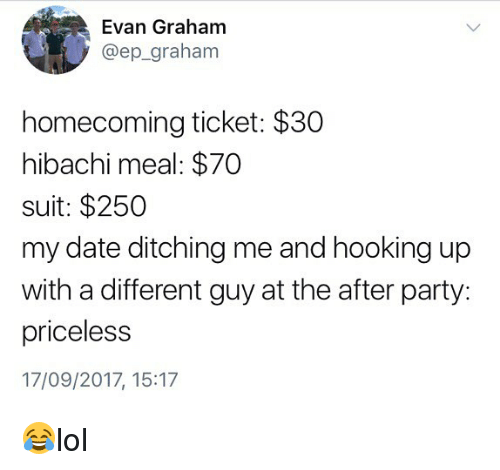 Hooking: Evan Graham  @ep_graham  homecoming ticket: $30  hibachi meal: $70  suit: $250  my date ditching me and hooking up  with a different guy at the after party:  priceless  17/09/2017, 15:17 😂lol