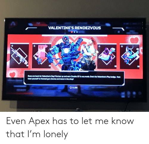 let me: Even Apex has to let me know that I'm lonely