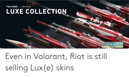 riot: Even in Valorant, Riot is still selling Lux(e) skins