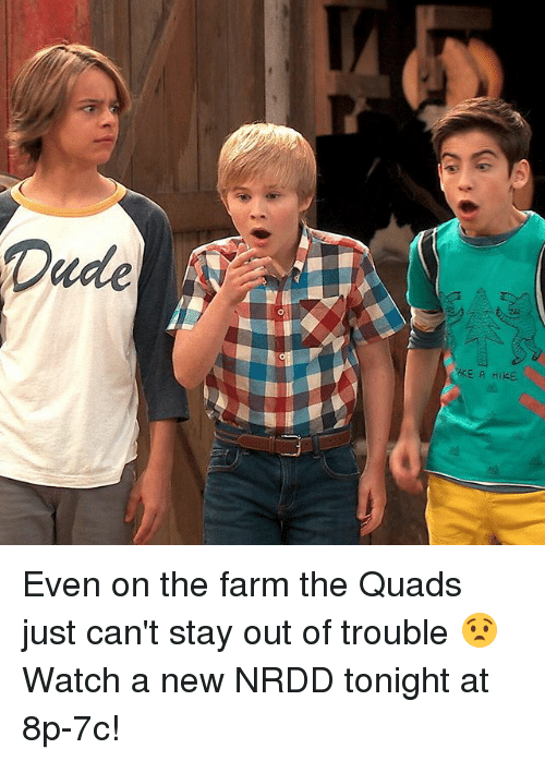 Evenement: Even on the farm the Quads just can't stay out of trouble 😧 Watch a new NRDD tonight at 8p-7c!