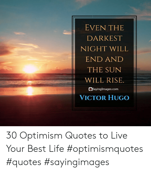 Sayingimages Com: EVEN THE  DARKEST  NIGHT WILL  END AND  THE SUN  WILL RISE.  SayingImages.com  VICTOR HUGO 30 Optimism Quotes to Live Your Best Life #optimismquotes #quotes #sayingimages