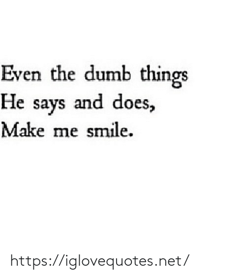 Says: Even the dumb things  He says and does,  Make me smile. https://iglovequotes.net/