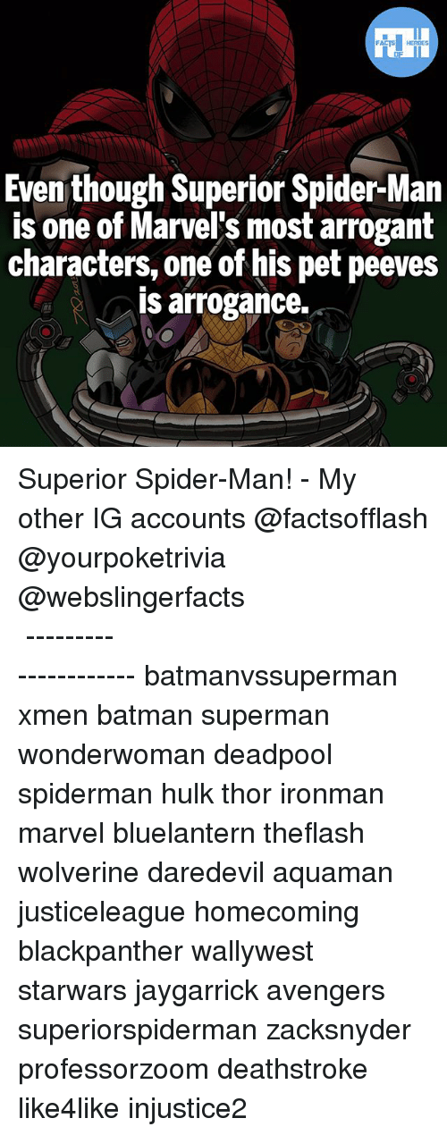 Batmane: Even though Superior Spider-Man  is one of Marvel's most arrogant  characters, one of his pet peeves  is arrogance. Superior Spider-Man! - My other IG accounts @factsofflash @yourpoketrivia @webslingerfacts ⠀⠀⠀⠀⠀⠀⠀⠀⠀⠀⠀⠀⠀⠀⠀⠀⠀⠀⠀⠀⠀⠀⠀⠀⠀⠀⠀⠀⠀⠀⠀⠀⠀⠀⠀⠀ ⠀⠀--------------------- batmanvssuperman xmen batman superman wonderwoman deadpool spiderman hulk thor ironman marvel bluelantern theflash wolverine daredevil aquaman justiceleague homecoming blackpanther wallywest starwars jaygarrick avengers superiorspiderman zacksnyder professorzoom deathstroke like4like injustice2