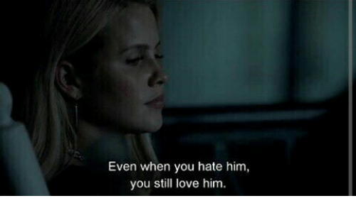 Love, Him, and You: Even when you hate him,  you still love him