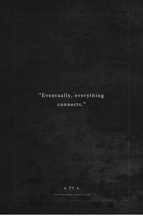 """Com, Infj, and Everything: """"Eventually, everything  connects.""""  71  infj-feelings tumbir.com"""