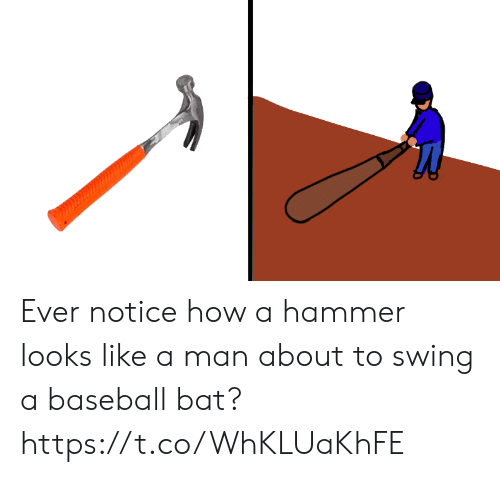 swing: Ever notice how a hammer looks like a man about to swing a baseball bat? https://t.co/WhKLUaKhFE