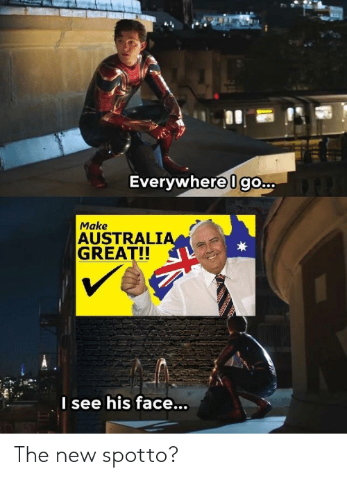 Australia, Australian, and Face: Evervwhere lgo...  Make  AUSTRALIA  GREAT!!  I see his face... The new spotto?