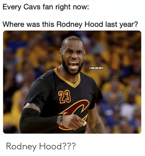 cavs: Every Cavs fan right now:  Where was this Rodney Hood last year?  @NBAMEMES  23 Rodney Hood???