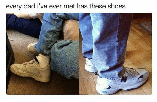 Dad, Dank, and Shoes: every dad i've ever met has these shoes