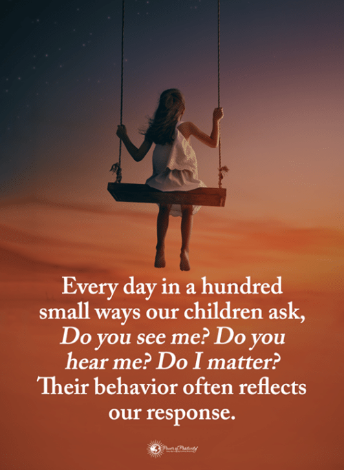 Children, Memes, and 🤖: Every day in a hundred  small ways our children ask,  Do you see me? Do vou  hear me? Do I matter?  Their behavior often reflects  our response.