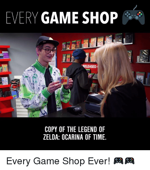 Dank, Game, and Time: EVERY GAME SHOP  RELEASED  COPY OF THE LEGEND OF  ZELDA: OCARINA OF TIME. Every Game Shop Ever! 🎮🎮