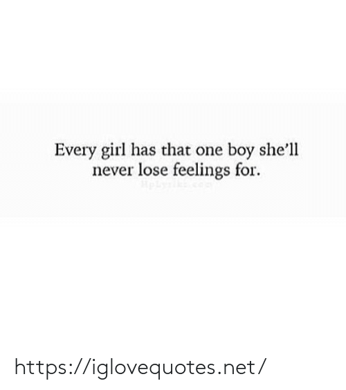 Never Lose: Every girl has that one boy she'll  never lose feelings for. https://iglovequotes.net/