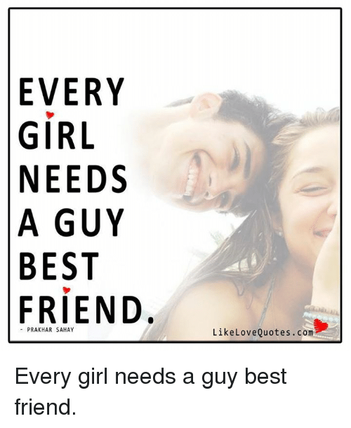 EVERY GIRL NEEDS a GUY BEST FRIEND Like Love Quotes Come ...