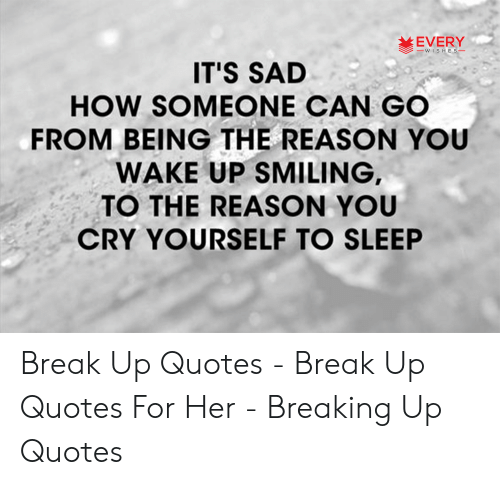 Every Its Sad How Someone Can Go From Being The Reason You Wake Up