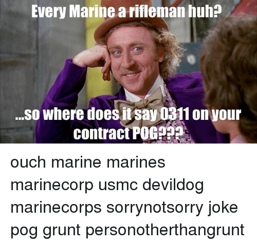pogs: Every Marine a rifleman huh?  ..o where does it say 0311 on your  contract POG ouch marine marines marinecorp usmc devildog marinecorps sorrynotsorry joke pog grunt personotherthangrunt