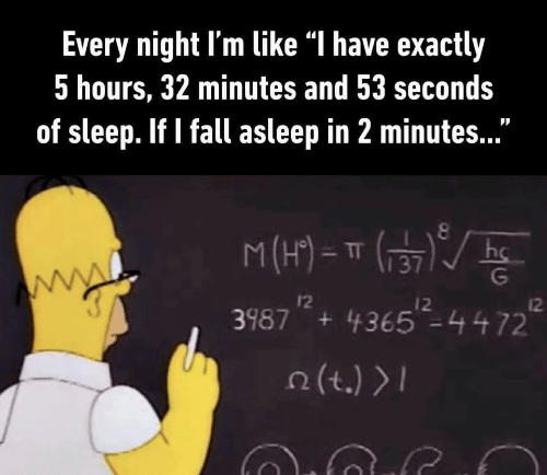 "Fall, Sleep, and Like: Every night l'm like ""l have exactly  5 hours, 32 minutes and 53 seconds  of sleep. If I fall asleep in 2 minutes..  M(H)Tr  3987 +4365 -4472  I2  12  12  2(t.)"