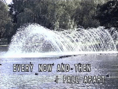 Fall, Now and Then, and Now: EVERY NOW AND THEN  FALL APART
