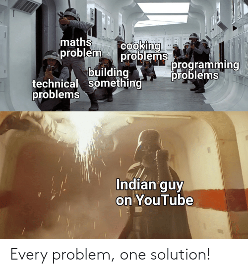 problem: Every problem, one solution!