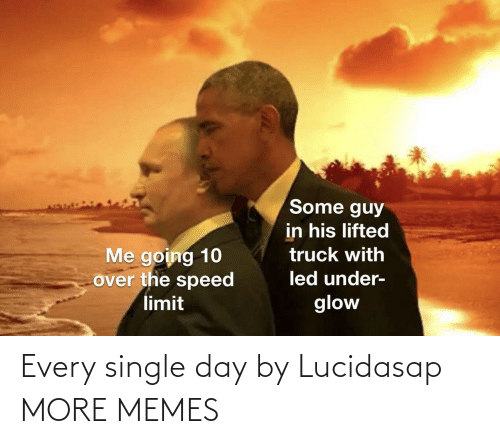 Every Single: Every single day by Lucidasap MORE MEMES
