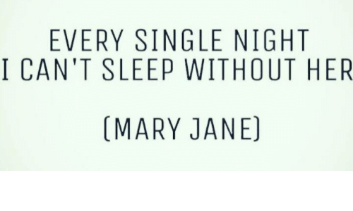 every single night: EVERY SINGLE NIGHT  I CAN'T SLEEP WITHOUT HER  (MARY JANE)