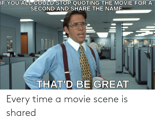 Shared: Every time a movie scene is shared