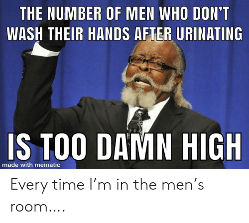 men: Every time I'm in the men's room….