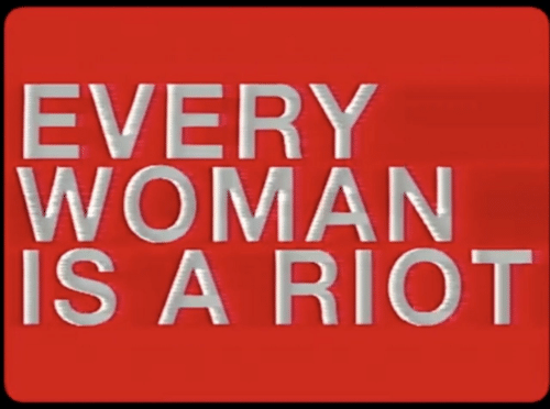 riot: EVERY  WOMAN  IS A RIOT