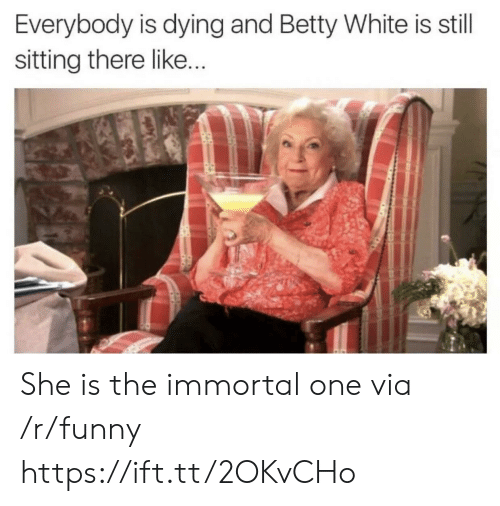 betty white: Everybody is dying and Betty White is still  sitting there like She is the immortal one via /r/funny https://ift.tt/2OKvCHo