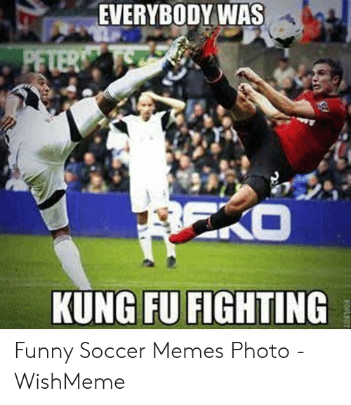 funny soccer: EVERYBODY WAS  KUNG FU FIGHTING Funny Soccer Memes Photo - WishMeme