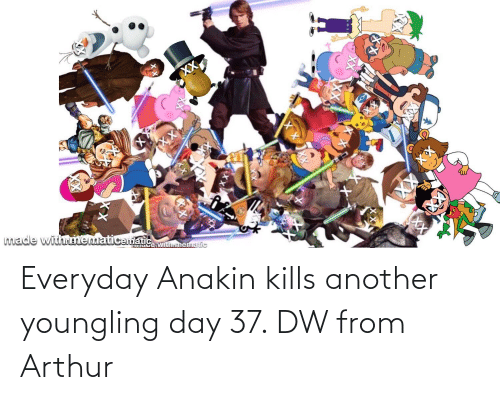 Arthur: Everyday Anakin kills another youngling day 37. DW from Arthur