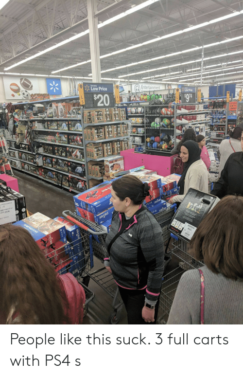 carts: Everyday  Low Price  Entertainmen  RING UP A  UNTIL 6PM People like this suck. 3 full carts with PS4 s