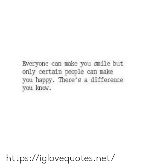 Happy, Smile, and Net: Everyone can make you smile but  only certain people can make  you happy. There's a difference  you know. https://iglovequotes.net/