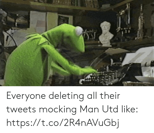 Deleting: Everyone deleting all their tweets mocking Man Utd like: https://t.co/2R4nAVuGbj