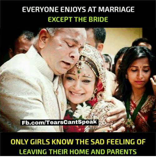 Exceptation: EVERYONE ENJOYS AT MARRIAGE  EXCEPT THE BRIDE  Fb.com/TearsCantSpeak  ONLY GIRLS KNOW THE SAD FEELING OF  LEAVING THEIR HOME AND PARENTS
