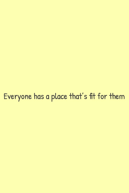 Fit, Them, and For: Everyone has a  place that's fit for them