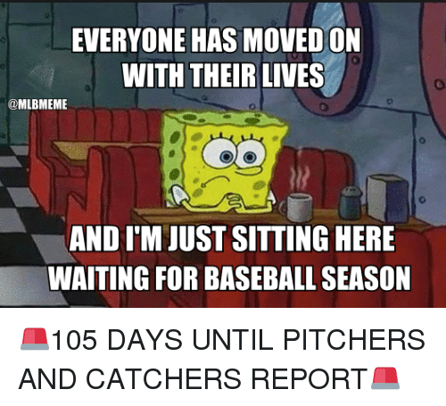 Sitting Here Waiting: EVERYONE HAS MOVED ON  WITH THEIR LIVES  @MLBMEME  AND I'M JUST SITTING HERE  WAITING FOR BASEBALL SEASON 🚨105 DAYS UNTIL PITCHERS AND CATCHERS REPORT🚨