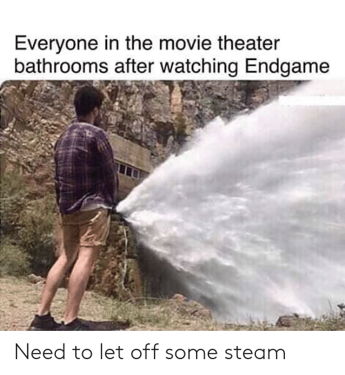 Steam, Movie, and Movie Theater: Everyone in the movie theater  bathrooms after watching Endgame Need to let off some steam