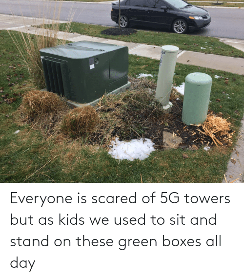 Boxes: Everyone is scared of 5G towers but as kids we used to sit and stand on these green boxes all day
