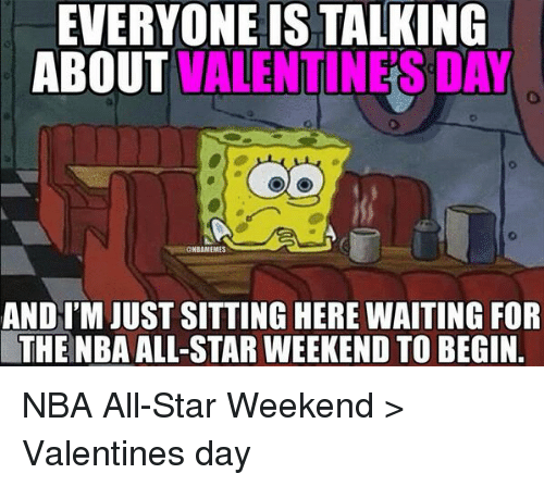 All Star, Memes, and 🤖: EVERYONE IS TALKING  ABOUT  VALENTINES DAY  GMBAMEMES  AND IM JUST SITTING HERE WAITING FOR  THENBAALL-STAR WEEKEND TO BEGIN NBA All-Star Weekend > Valentines day