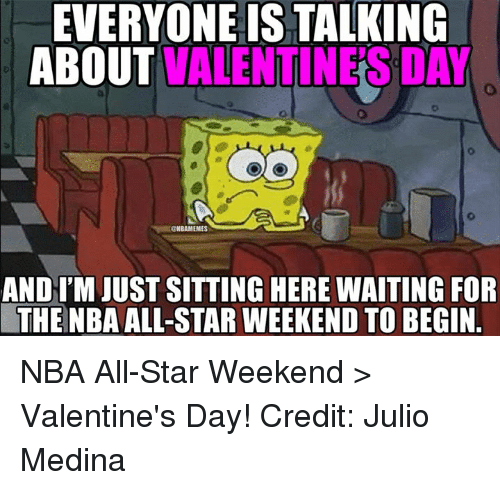 nba all star weekend: EVERYONE IS TALKING  ABOUT VALENTINES DAY  @NBAMEMES  AND I'M JUST SITTING HERE WAITING FOR  THE NBA ALL-STAR WEEKEND TO BEGIN NBA All-Star Weekend > Valentine's Day! Credit: Julio Medina