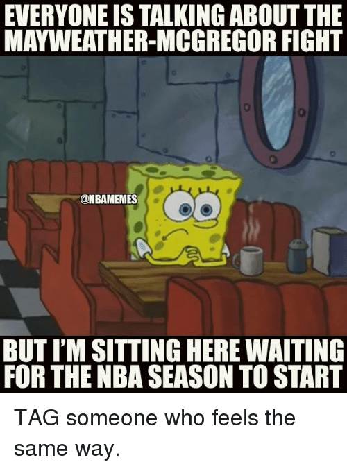 Sitting Here Waiting: EVERYONE IS TALKING ABOUTTHE  MAYWEATHER-MCGREGOR FIGHT  @NBAMEMES  BUT I'M SITTING HERE WAITING  FOR THE NBA SEASON TO START TAG someone who feels the same way.