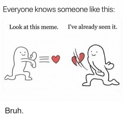 Bruh, Gym, and Meme: Everyone knows someone like this:  Look at this meme.  I've already seen it. Bruh.