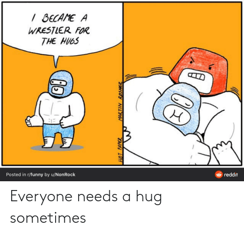hug: Everyone needs a hug sometimes