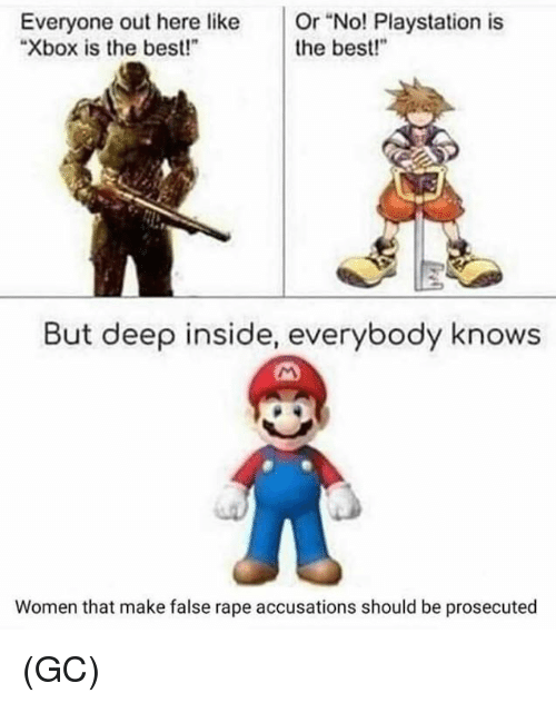 """Memes, PlayStation, and Xbox: Everyone out here like Or """"No! Playstation is  Xbox is the best!""""  the best!  But deep inside, everybody knows  Women that make false rape accusations should be prosecuted (GC)"""