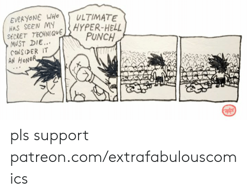 Extrafabulouscomics: EVERYONE WHO  HAS SEEN MY  SECRET TECHNIQUEHYPER-HELL  MUST DIE..  CONSIDER IT  AN HONOR  ULTIMATE  PUNCH pls support patreon.com/extrafabulouscomics