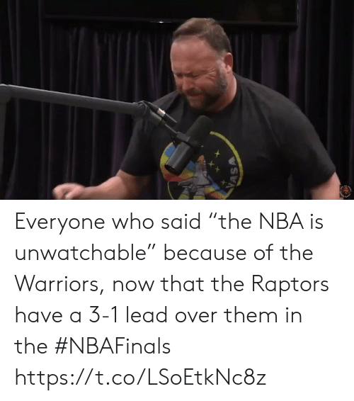 "3 1 Lead: Everyone who said ""the NBA is unwatchable"" because of the Warriors, now that the Raptors have a 3-1 lead over them in the #NBAFinals https://t.co/LSoEtkNc8z"