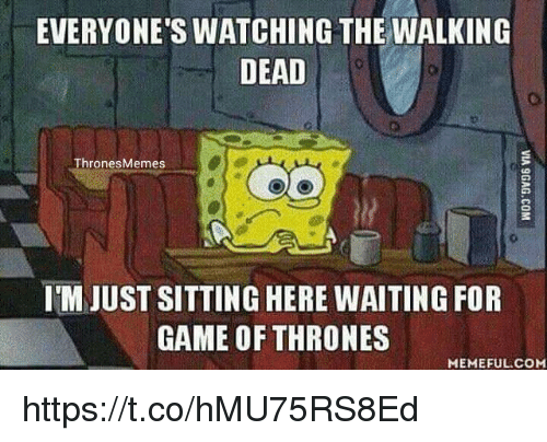 Game Of Throne Meme: EVERYONE'S WATCHING THE WALKING  DEAD  Thrones Memes  IM JUST SITTING HERE WAITING FOR  GAME OF THRONES  MEMEFUL COM https://t.co/hMU75RS8Ed