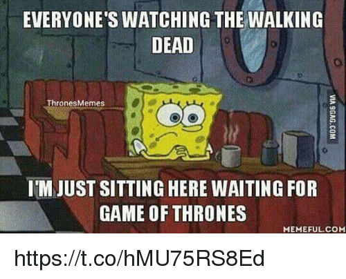 Sitting Here Waiting: EVERYONE'S WATCHING THE WALKING  DEAD  ThronesMemes  IM JUST SITTING HERE WAITING FOR  GAME OF THRONES  MEMEFUL COM https://t.co/hMU75RS8Ed